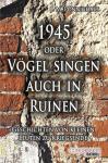 1945 oder Vögel singen auch in Ruinen