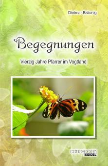 Begegnungen - Vierzig Jahre Pfarrer im Vogtland