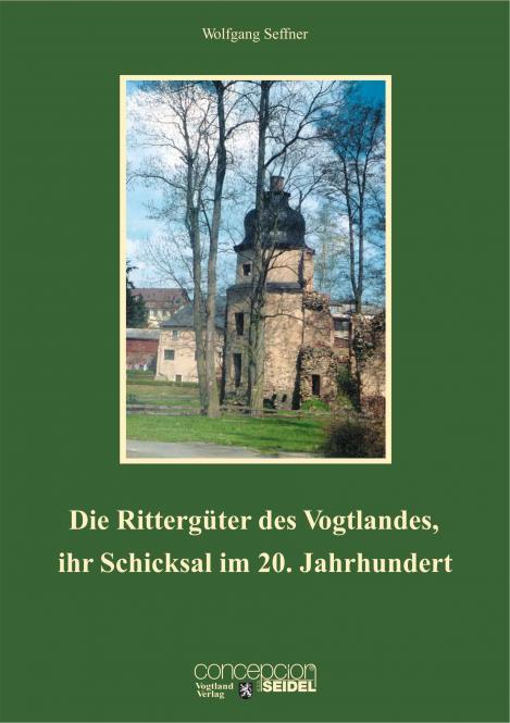 Die Rittergüter des Vogtlandes, ihr Schicksal im 20. Jahrhundert
