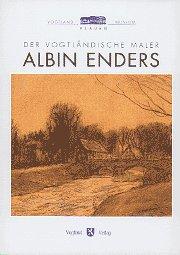 Der vogtländische Maler Albin Enders