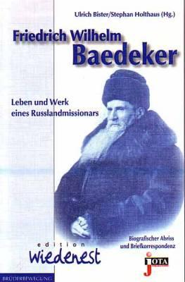 Friedrich Wilhelm Baedeker Leben und Werk eines bekannten Russlandmissionars