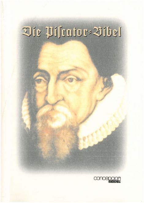 Die Piscator-Bibel - Dokumentation Die reform. Herborner Bibel des Johann Piscator