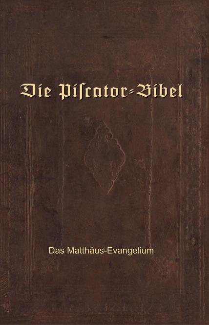 Die Piscator-Bibel Das Matthäus-Evangelium