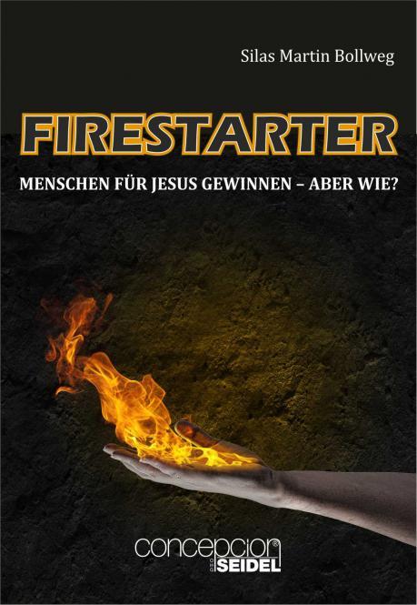 Firestarter - Menschen für Jesus gewinnen - aber wie?