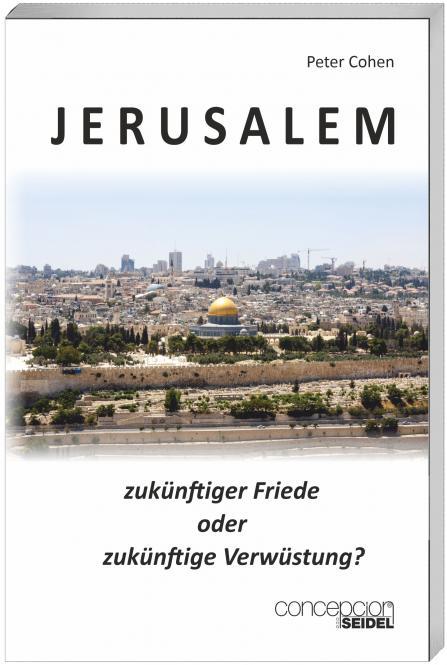 Jerusalem - zukünftiger Friede oder zukünftige Zerstörung